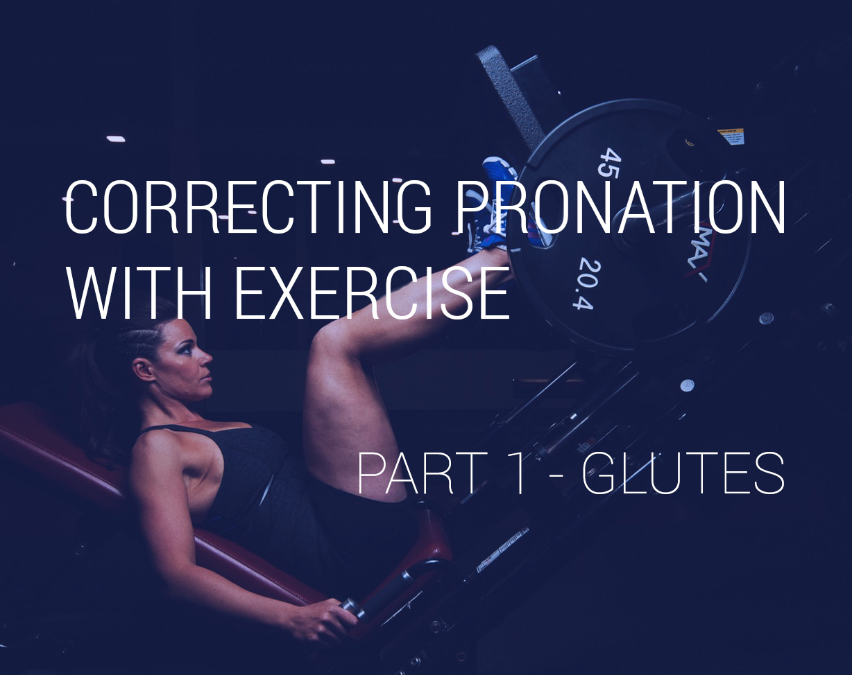 Correcting Pronation with Exercise - Part 1 Glutes
