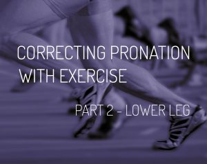 Correcting Pronation with Exercise – Part 2 | Lower Leg
