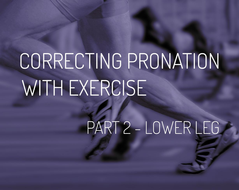 Correcting Pronation with Exercise – Part 2 Lower Leg