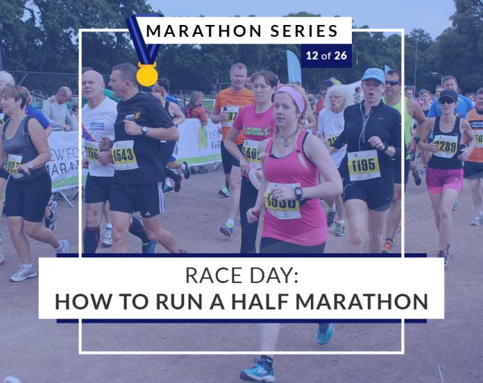 Race Day: How to run a half marathon | 12 of 26 Marathon Series