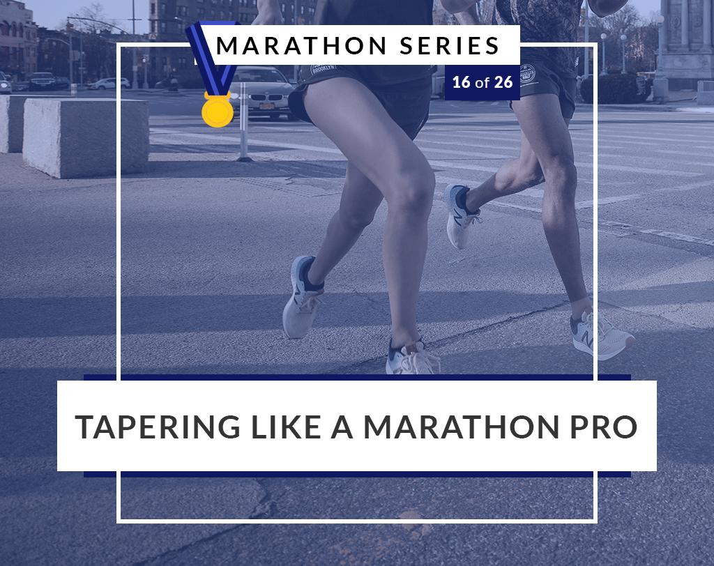 Tapering like a marathon pro | 16 of 26 Marathon Series