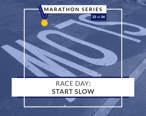 Race Day: Start Slow