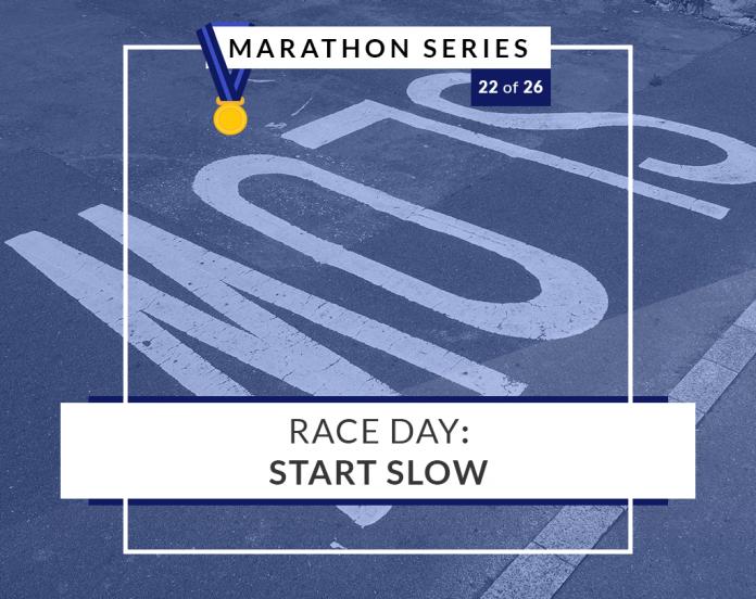 Race Day: Start Slow | 22 of 26 Marathon Series