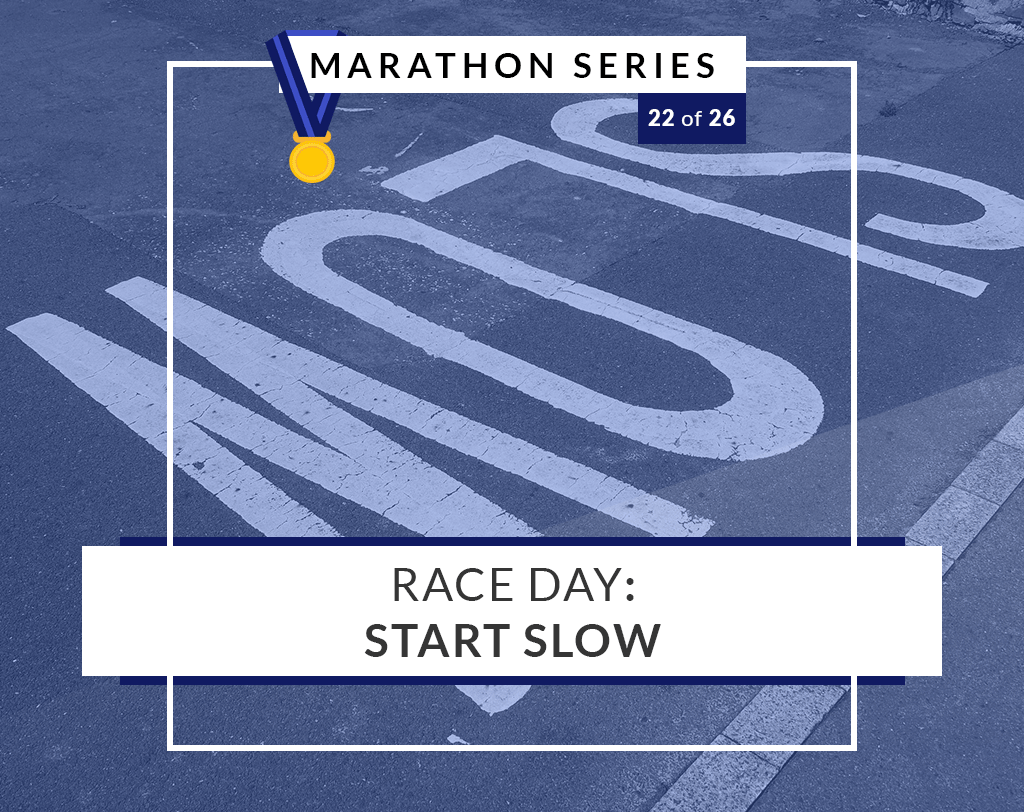Race Day: Start Slow | 22 of 26 Marathon Series