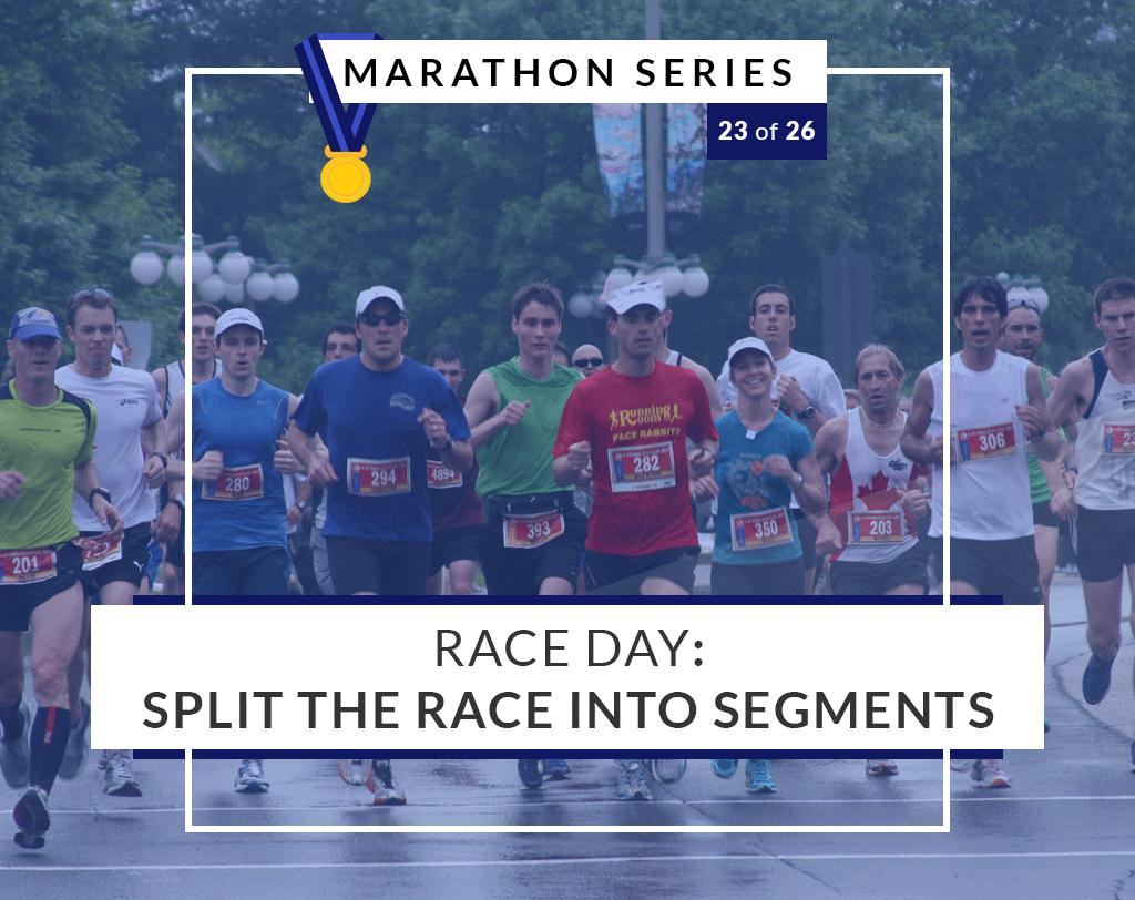 Split the race into segments | 23 of 26 Marathon Series