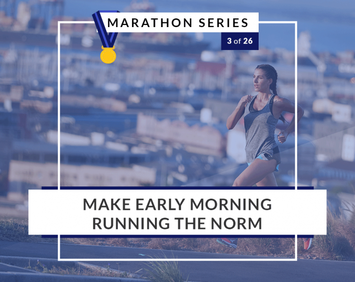 Make early morning running the norm | 3 of 26 Marathon Series
