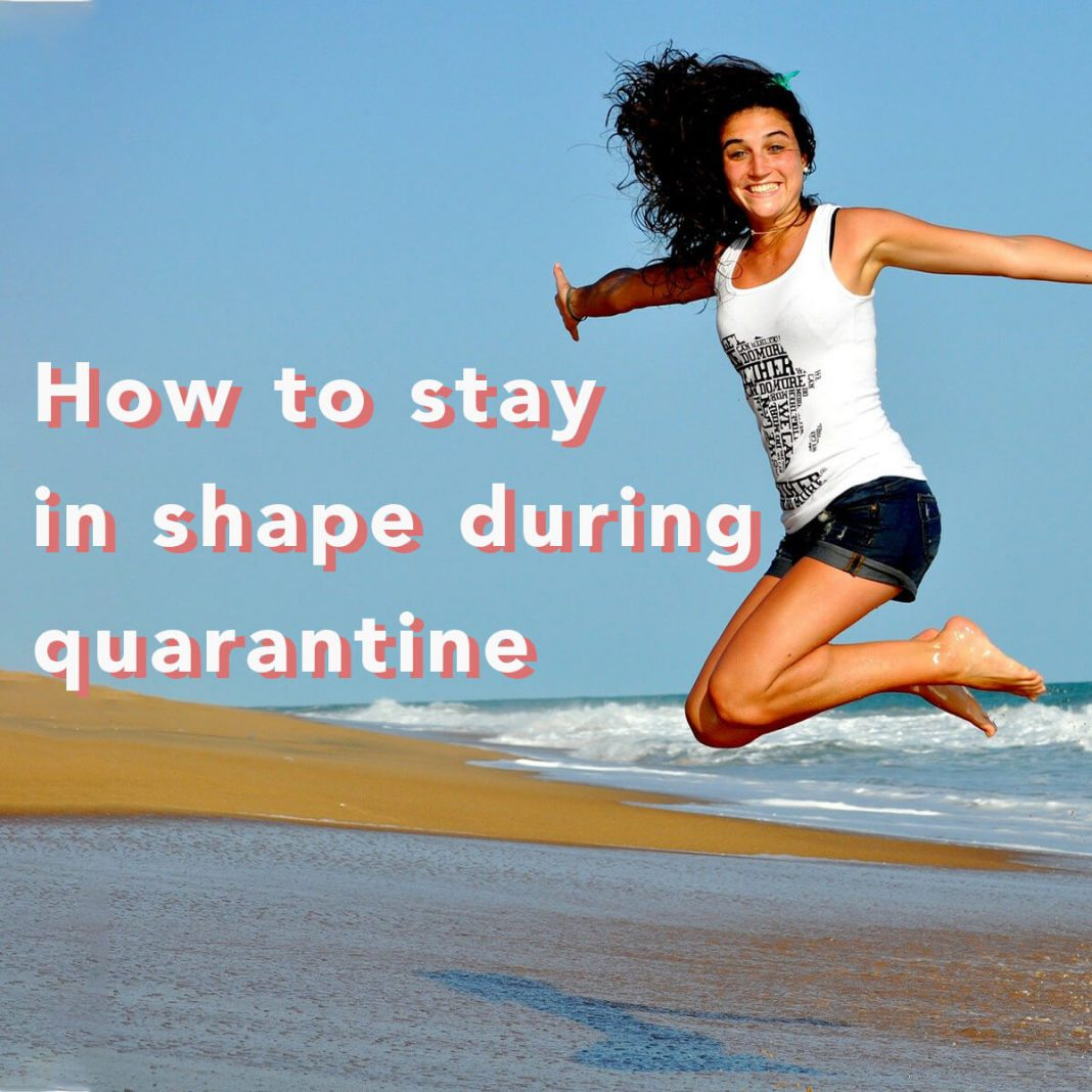 Stay in shape during quarantine